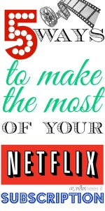 Five Ways To Make The Most Out Of Your Netflix Subscription
