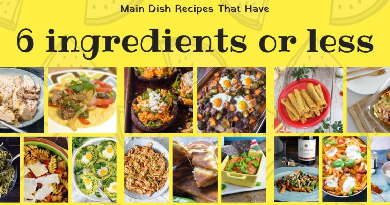 Easy & Delicious 6 Ingredients Or Less Recipes For Everyone