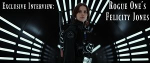Our Exclusive Interview With Felicity Jones: Why Jyn Erso Is A Role Model For All Girls #RogueOneEvent