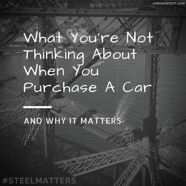 What You're Not Thinking About When You Purchase A Car #SteelMatters