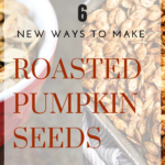 6 New Ways To Roast Pumpkin Seeds